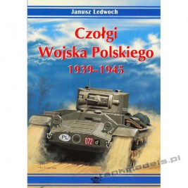 Polish Army Tanks 1939-1945 Vol. I - Janusz Ledwoch